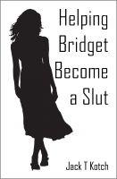Jack T. Kotch - Helping Bridget Become a Slut