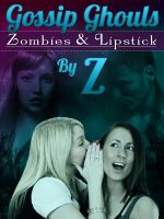 Cover for 'The Gossip Ghouls: Zombies and Lipstick'