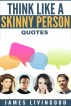 Think Like a Skinny Person Quotes by James Livingood