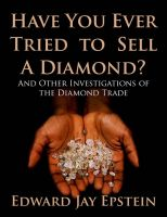 Cover for 'Have You Ever Tried to Sell a Diamond? And Other Investigations of the Diamond Trade'