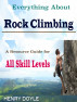 Everything About Rock Climbing : A Resource Guide for All Skill Levels by Henry Doyle