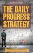 The Daily Progress Strategy - Achieve Success Through Forming Productive Habits by Waller123