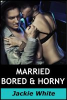 Cover for 'Married, bored & horny'