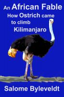 Salome Byleveldt - An African Fable: How Ostrich came to climb Kilimanjaro (Book #2, African Fable Series)