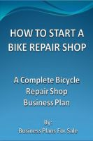 Cover for 'How To Start A Bike Repair Shop: A Complete Bicycle Repair Shop Business Plan'