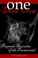 Cover for 'One Dead Crow: Personal Accounts of the Paranormal'