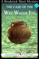 Cover for 'The Case of the Wet Water Jug: A 15-Minute Brodericks Mystery'