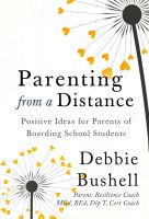 Cover for 'Parenting from a Distance: Positive Ideas for Parents of Boarding School Students'