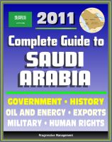 Cover for '2011 Complete Guide to Saudi Arabia: Oil and Energy, King Abdullah, Military, Human and Religious Rights, Islam, Mecca and Medina, History, Trade, Economy - Authoritative Coverage'