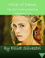 Cover for 'Milk of Dawn - The Elf Milk Collection Volumes 1-3'