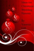 Cover for 'Ideas for Christmas Wedding Flowers'