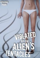 Cover for 'Violated by the Alien's Tentacles (Sci-fi Breeding Erotica)'