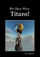 Cover for 'We Once Were Titans!'