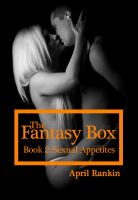 Cover for 'The Fantasy Box; Book 2: Sexual Appetites'