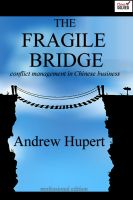 Cover for 'The Fragile Bridge: Conflict Management in Chinese Business'