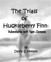 Cover for 'The Trials of Huckleberry Finn: Adventures with Sam Clemens'