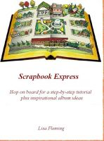 Cover for 'Scrapbook Express:  Hop on board for a step-by-step scrapbooking tutorial plus inspirational album ideas'