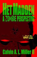 Cover for 'Het Madden, A Zombie Perspective.  Book One: WRATH 2012.'