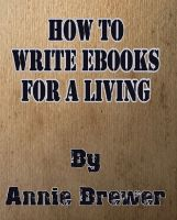Cover for 'How to Write Ebooks For A Living'
