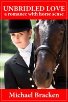 Cover for 'Unbridled Love: A Romance with Horse Sense'