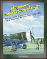 Cover for 'Airpower and Ground Armies: Essays on the Evolution of Anglo-American Air Doctrine - 1940-43'