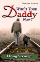 Cover for 'Who's Your Daddy Now?: The Cry of a Generation in Pursuit of Fathers'