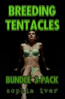 Cover for 'Breeding Tentacles (Bundle Three Pack)(Reluctant Tentacle Breeding Alien Sex Erotica Bundle)'