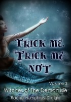 Rachel Humphrey Daigle - Trick Me, Trick Me Not, Volume Three, Witches of The Demon Isle