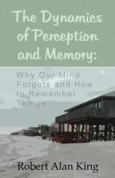 Cover for 'The Dynamics of Perception and Memory: Why Our Mind Forgets and How to Remember Things'