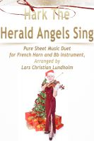 Cover for 'Hark The Herald Angels Sing Pure Sheet Music Duet for French Horn and Bb Instrument, Arranged by Lars Christian Lundholm'