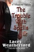 Cover for 'Of Witches and Warlocks: The Trouble with Spells'