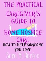 Cover for 'The Practical Caregiver's Guide to Home Hospice Care: How to Help Someone You Love #3'