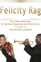 Cover for 'Felicity Rag Pure Sheet Music Duet for Baritone Saxophone and French Horn, Arranged by Lars Christian Lundholm'