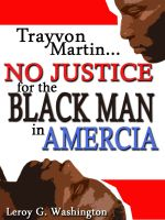 Cover for 'Trayvon Martin…No Justice For The Black Man In America!'