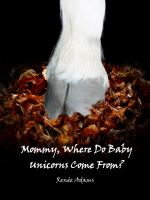 Cover for 'Mommy, Where Do Baby Unicorns Come From?'