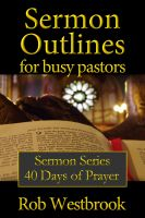Cover for 'Sermon Outlines for Busy Pastors: 40 Days of Prayer Sermon Series'