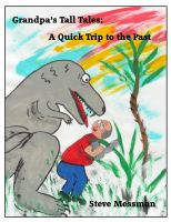Cover for 'Grandpa's Tall Tales: A Quick Trip To The Past'