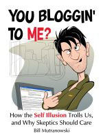 Cover for 'You Bloggin' to Me? How the Self Illusion Trolls Us and Why Skeptics Should Care'