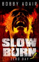 Bobby Adair - Slow Burn: Zero Day, Book 1