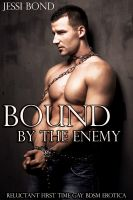 Cover for 'Bound by the Enemy: Reluctant First Time Gay BDSM Erotica'