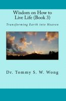 Cover for 'Wisdom on How to Live Life (Book 3): Transforming Earth into Heaven'