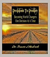 Cover for 'Decisions To Destiny: Becoming World Changers One Decision At A Time!'