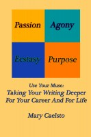 Mary Caelsto - Use Your Muse: Take Your Writing Deeper For Your Career and For Life