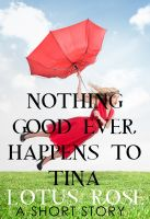 Cover for 'Nothing Good Ever Happens to Tina'