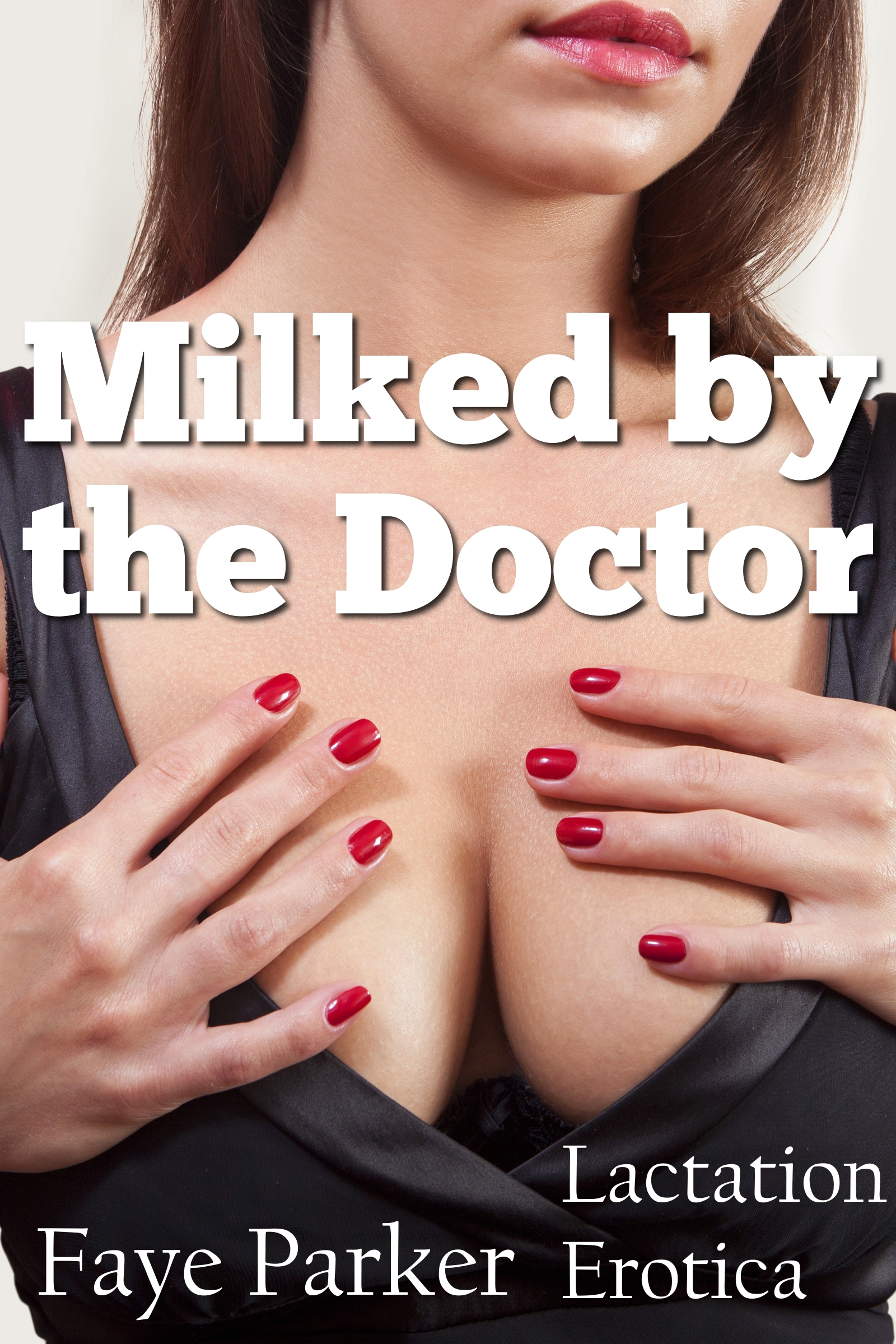 Faye Parker - Milked by the Doctor (Lactation Erotica)