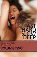 Cover for 'Fast Hard Slow Deep: Collected Erotic Works of Anthony Beal Volume Two'
