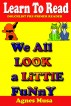 We All Look A Little Funny by Agnes Musa