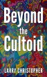 Beyond the Cultoid by Larry Christopher