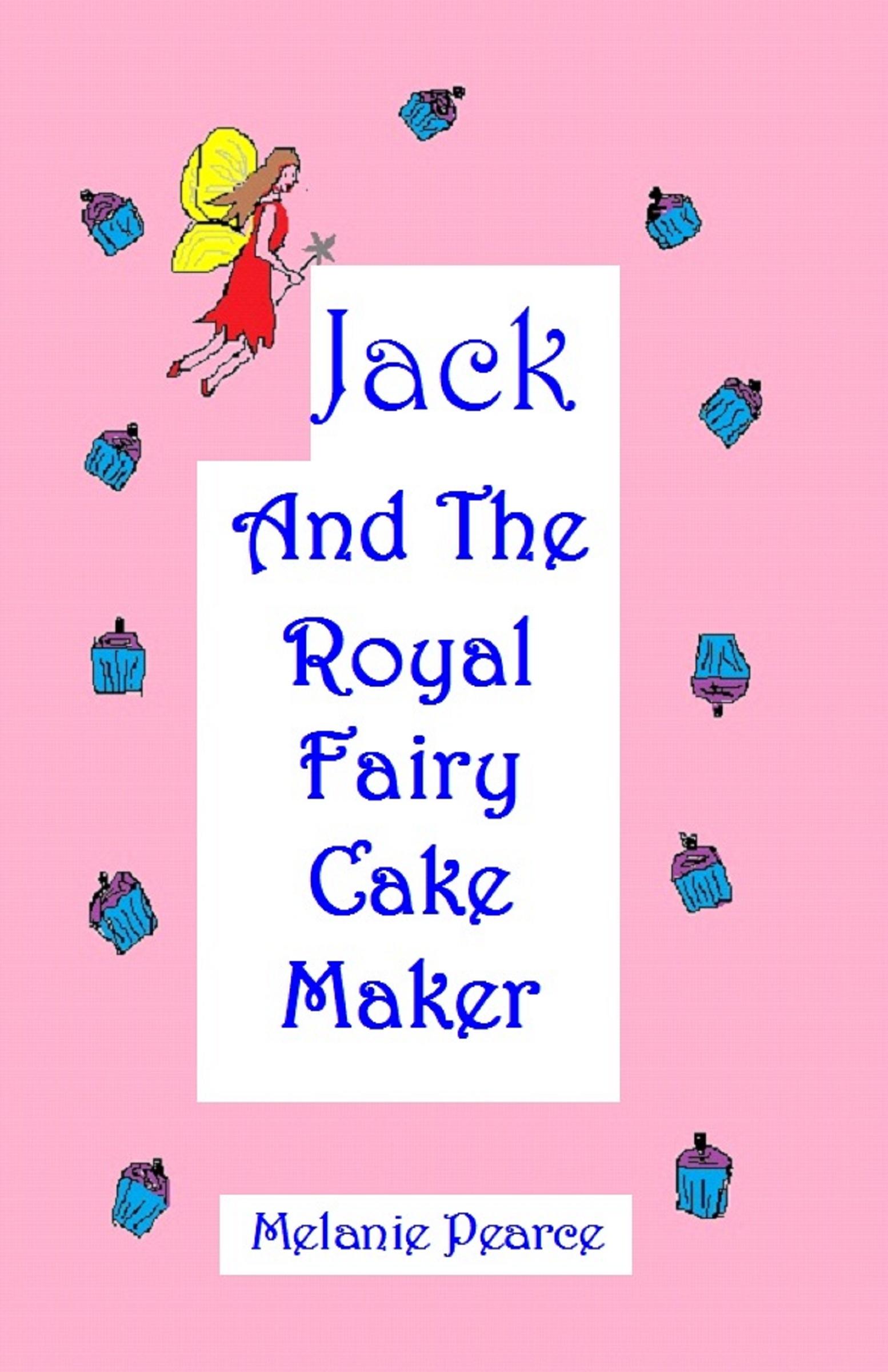 Melanie Pearce - Jack And The Royal Fairy Cake Maker