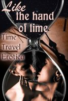 Cover for 'Like the Hand of Time: Time Travel Erotica'
